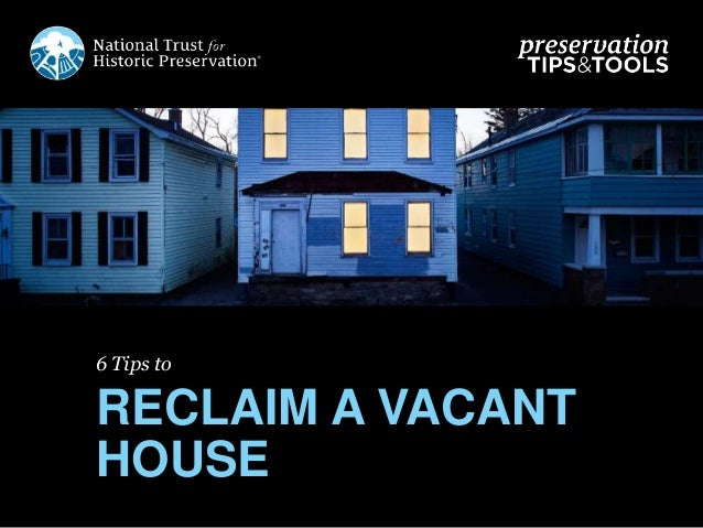 6 Tips to RECLAIM A VACANT HOUSE
