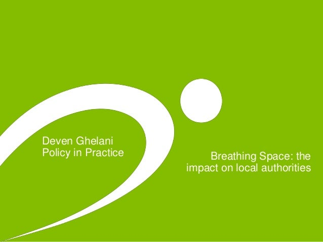 Breathing Space: the impact on local authorities Deven Ghelani Policy in Practice
