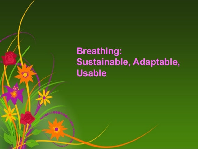 Breathing: Sustainable, Adaptable, Usable