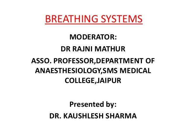 BREATHING SYSTEMS          MODERATOR:        DR RAJNI MATHURASSO. PROFESSOR,DEPARTMENT OF ANAESTHESIOLOGY,SMS MEDICAL     ...