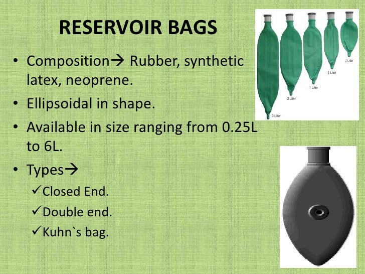 RESERVOIR BAGS<br />Composition Rubber, synthetic latex, neoprene.<br />Ellipsoidal in shape.<br />Available in size rang...