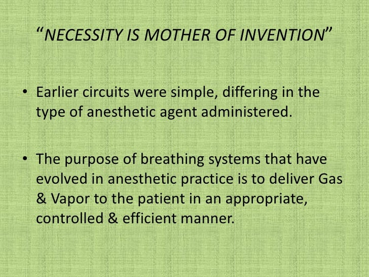 """""""NECESSITY IS MOTHER OF INVENTION"""" <br />Earlier circuits were simple, differing in the type of anesthetic agent administe..."""