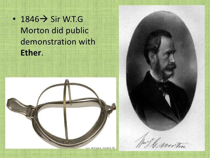 1846 Sir W.T.G Morton did public demonstration with      Ether.<br />