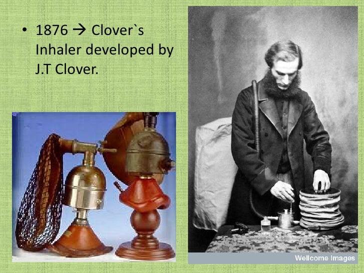 1876  Clover`s Inhaler developed by J.T Clover.<br />