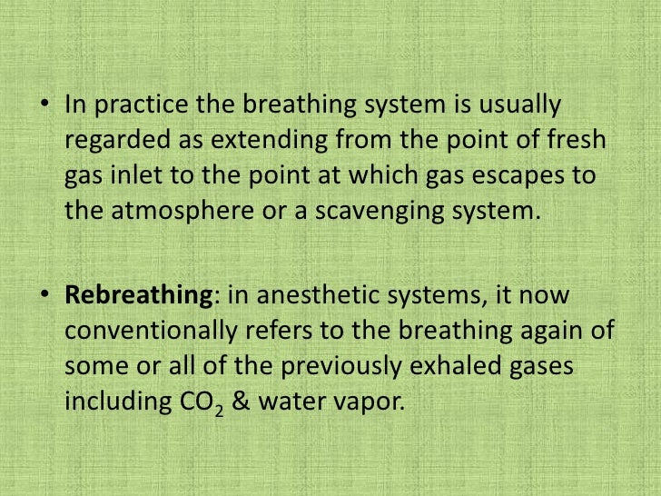 In practice the breathing system is usually regarded as extending from the point of fresh gas inlet to the point at which ...