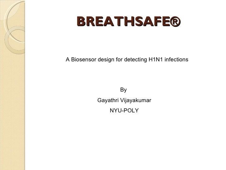 BREATHSAFE® A Biosensor design for detecting H1N1 infections By  Gayathri Vijayakumar NYU-POLY