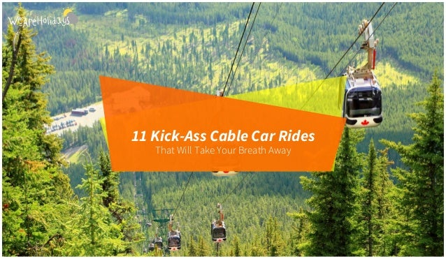 That Will Take Your Breath Away 11 Kick-Ass Cable Car Rides