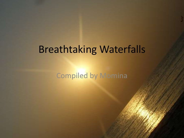 Breathtaking Waterfalls<br />Compiled by Momina<br />