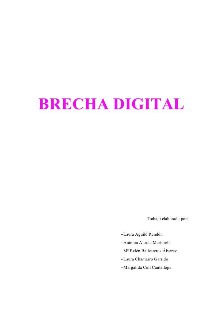 BRECHA DIGITAL                    Trabajo elaborado por:       −Laura Aguiló Rendón       −Antonia Alorda Martorell       ...