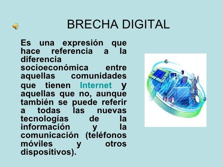 Es una expresión que hace referencia a la diferencia socioeconómica entre aquellas comunidades que tienen  Internet  y  aq...