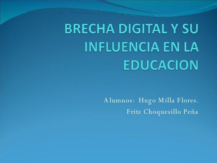 Alumnos:  Hugo Milla Flores. Fritz Choquesillo Peña
