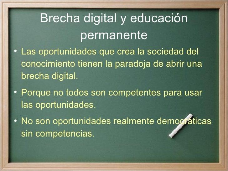 Brecha digital y educación               permanente ●     Las oportunidades que crea la sociedad del     conocimiento tien...