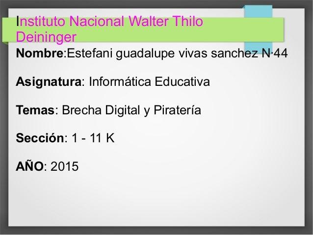 Instituto Nacional Walter Thilo Deininger Nombre:Estefani guadalupe vivas sanchez N·44 Asignatura: Informática Educativa T...