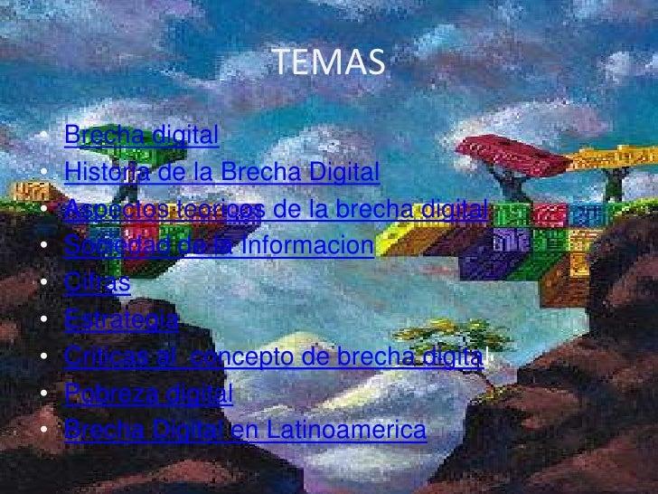 TEMAS•   Brecha digital•   Historia de la Brecha Digital•   Aspectos teoricos de la brecha digital•   Sociedad de la Infor...