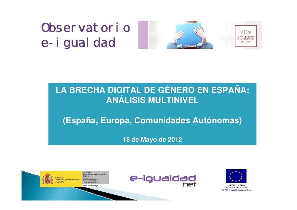 Observatorioe-igualdad LA BRECHA DIGITAL DE GÉNERO EN ESPAÑA:          ANÁLISIS MULTINIVEL  (España, Europa, Comunidades A...