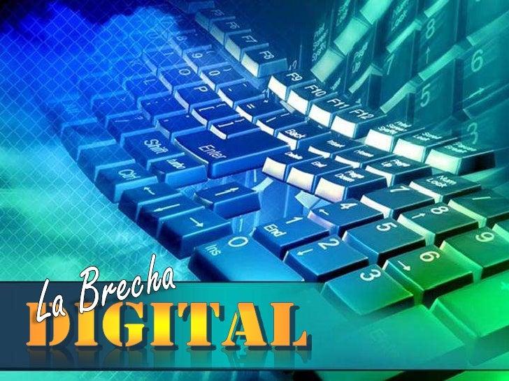 La Brecha<br />digital<br />