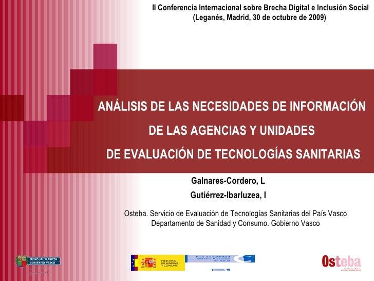 ANÁLISIS DE LAS NECESIDADES DE INFORMACIÓN  DE LAS AGENCIAS Y UNIDADES  DE EVALUACIÓN DE TECNOLOGÍAS SANITARIAS II Confere...