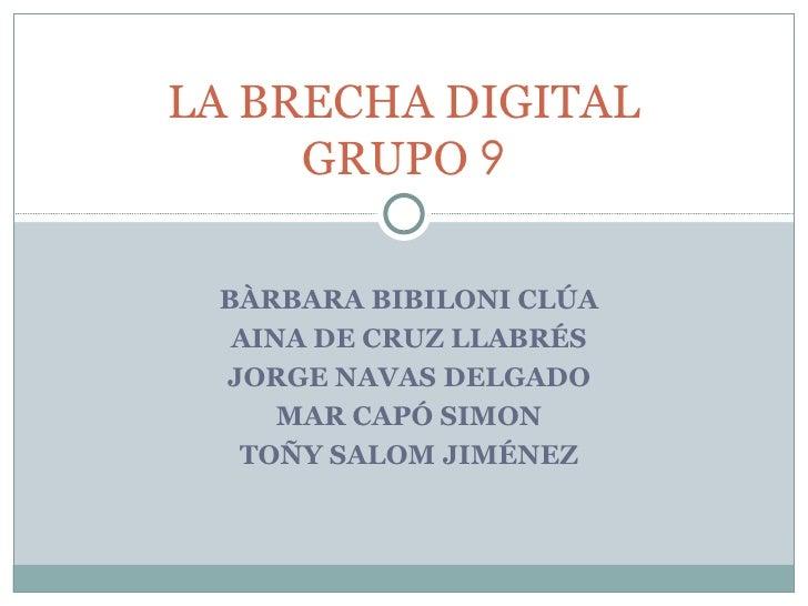BÀRBARA BIBILONI CLÚA AINA DE CRUZ LLABRÉS JORGE NAVAS DELGADO MAR CAPÓ SIMON TOÑY SALOM JIMÉNEZ LA BRECHA DIGITAL GRUPO  9
