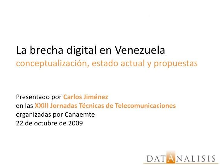 La brecha digital en Venezuela<br />conceptualización, estado actual y propuestas<br />Presentado por Carlos Jiménez <br /...