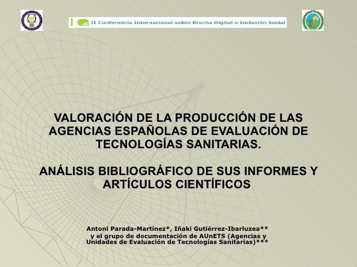 VALORACIÓN DE LA PRODUCCIÓN DE LAS AGENCIAS ESPAÑOLAS DE EVALUACIÓN DE TECNOLOGÍAS SANITARIAS. ANÁLISIS BIBLIOGRÁFICO DE S...