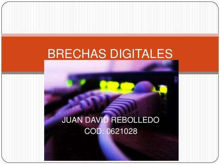 BRECHAS DIGITALES JUAN DAVID REBOLLEDO      COD: 0621028