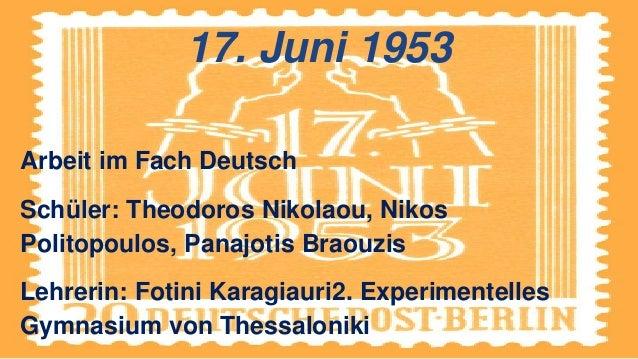 17. Juni 1953 Arbeit im Fach Deutsch Schüler: Theodoros Nikolaou, Nikos Politopoulos, Panajotis Braouzis Lehrerin: Fotini ...