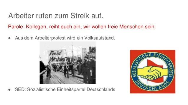 Arbeiter rufen zum Streik auf. ● Aus dem Arbeiterprotest wird ein Volksaufstand. ● SED: Sozialistische Einheitspartei Deut...