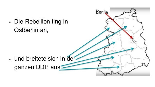 ● Die Rebellion fing in Ostberlin an, ● und breitete sich in der ganzen DDR aus.