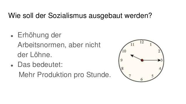 Wie soll der Sozialismus ausgebaut werden? ● Erhöhung der Arbeitsnormen, aber nicht der Löhne. ● Das bedeutet: Mehr Produk...