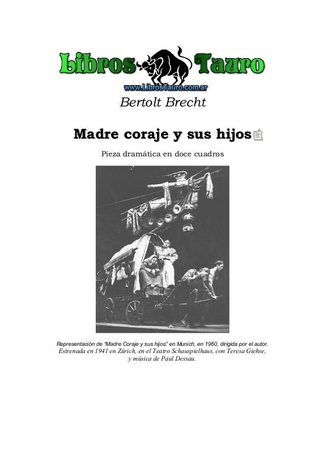 """Bertolt Brecht Madre coraje y sus hijosMadre coraje y sus hijos Pieza dramática en doce cuadros Representación de """"Madre C..."""