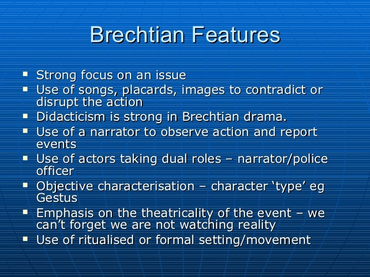 brechtian techniques Bertolt brecht, acting techniques and facts brecht did not want his audiences to sit passively and get lost in a show's story, but to make them think and question the world they live in here are a few facts and techniques brecht used.