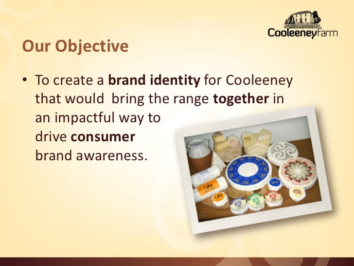 Our Objective• To create a brand identity for Cooleeney  that would bring the range together in  an impactful way to  driv...