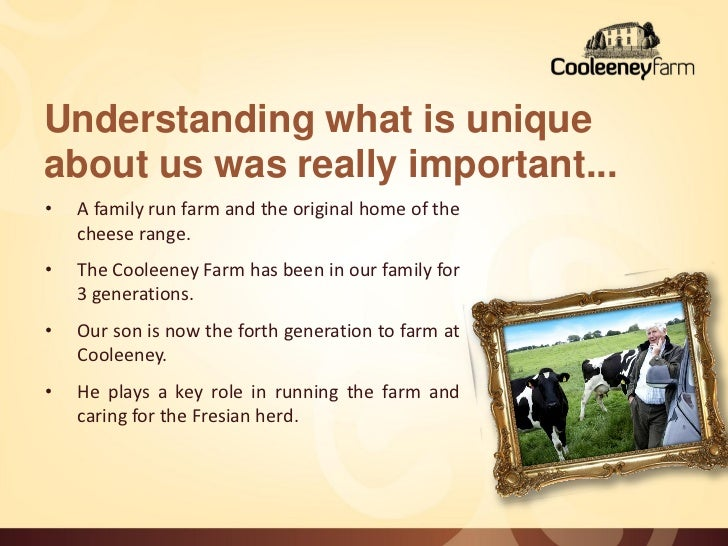 Understanding what is uniqueabout us was really important...•   A family run farm and the original home of the    cheese r...