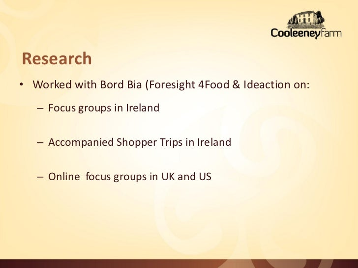 Research• Worked with Bord Bia (Foresight 4Food & Ideaction on:   – Focus groups in Ireland   – Accompanied Shopper Trips ...