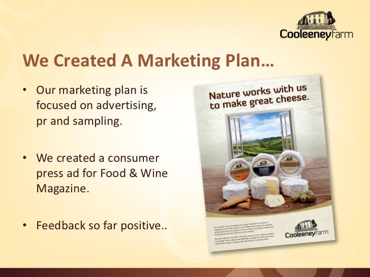We Created A Marketing Plan…• Our marketing plan is  focused on advertising,  pr and sampling.• We created a consumer  pre...