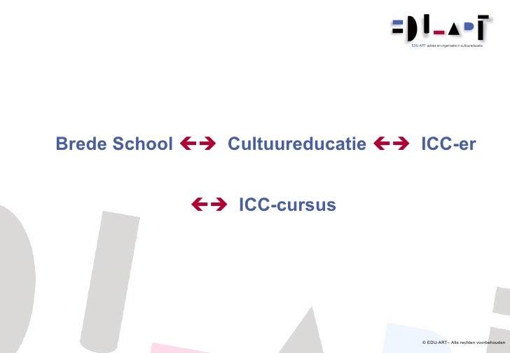 Brede School     Cultuureducatie     ICC-er    ICC-cursus © EDU-ART– Alle rechten voorbehouden
