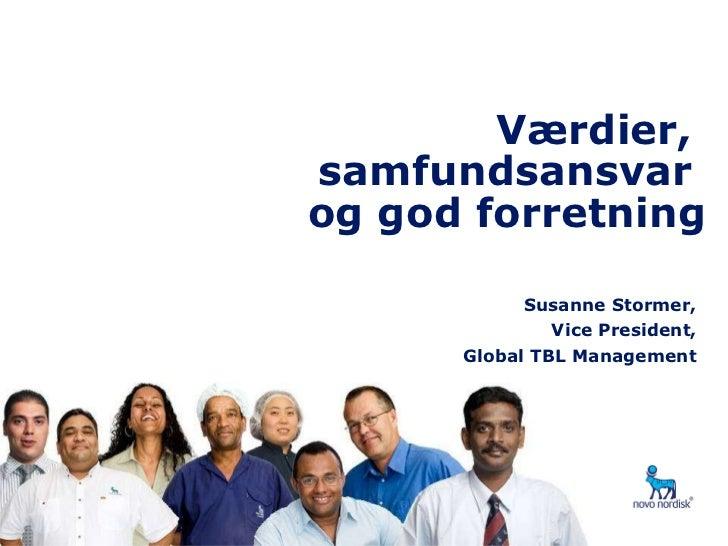 Værdier,  samfundsansvar  og god forretning Susanne Stormer, Vice President, Global TBL Management