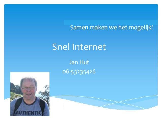 Hoogwaardig breedband op het Drentse platteland Samen maken we het mogelijk! Snel Internet Jan Hut 06-53235426