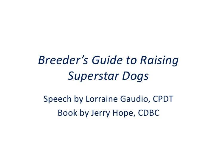 Breeder's Guide to Raising Superstar Dogs<br />Speech by Lorraine Gaudio, CPDT<br />Book by Jerry Hope, CDBC<br />