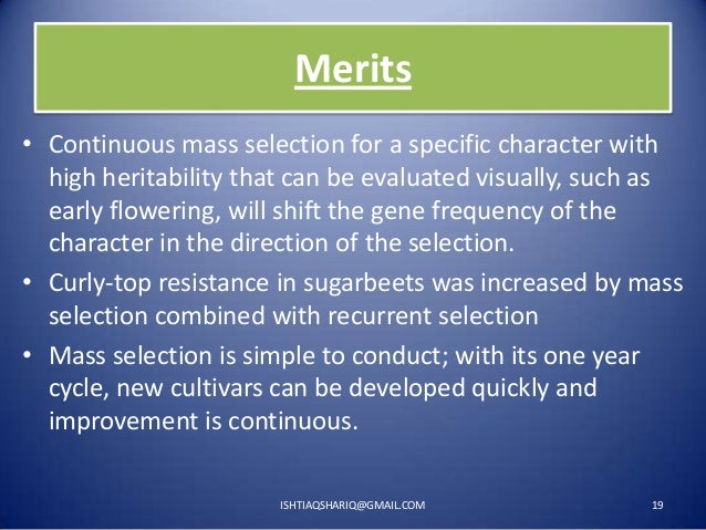 Merits • Continuous mass selection for a specific character with high heritability that can be evaluated visually, such as...