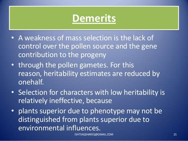 Demerits • A weakness of mass selection is the lack of control over the pollen source and the gene contribution to the pro...