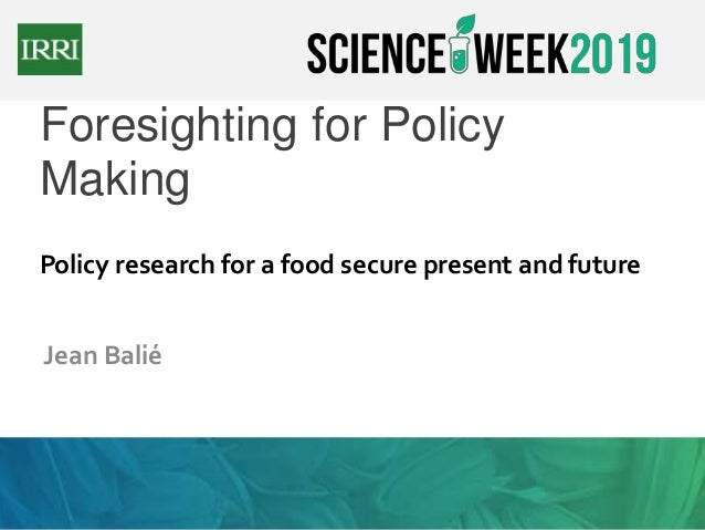 Foresighting for Policy Making Jean Balié Policy research for a food secure present and future