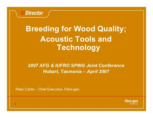 1 Breeding for Wood Quality; Acoustic Tools and Technology 2007 AFG & IUFRO SPWG Joint Conference Hobart, Tasmania – April...