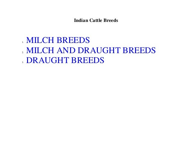 Indian Cattle Breeds 1. MILCH BREEDS 2. MILCH AND DRAUGHT BREEDS 3. DRAUGHT BREEDS