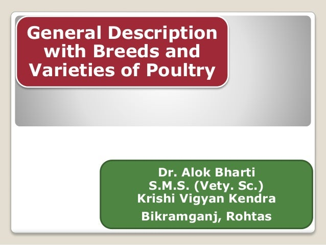 General Description with Breeds and Varieties of Poultry Dr. Alok Bharti S.M.S. (Vety. Sc.) Krishi Vigyan Kendra Bikramgan...
