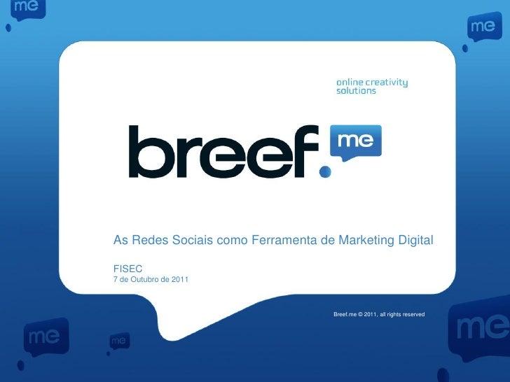 As Redes Sociais como Ferramenta de Marketing DigitalFISEC7 de Outubro de 2011                                    Breef.me...