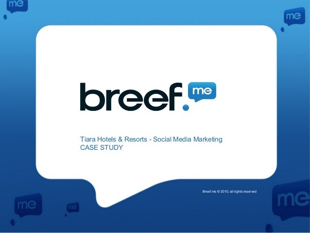 Tiara Hotels & Resorts - Social Media Marketing CASE STUDY Breef.me © 2010, all rights reserved