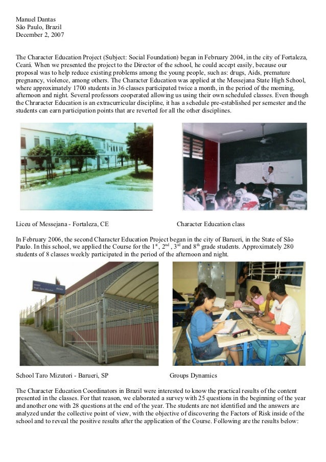 Manuel DantasSão Paulo, BrazilDecember 2, 2007The Character Education Project (Subject: Social Foundation) began in Februa...