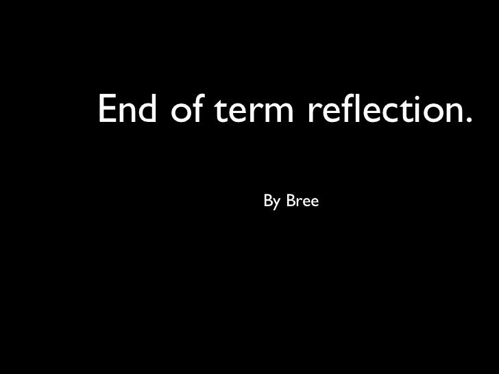 End of term reflection.         By Bree