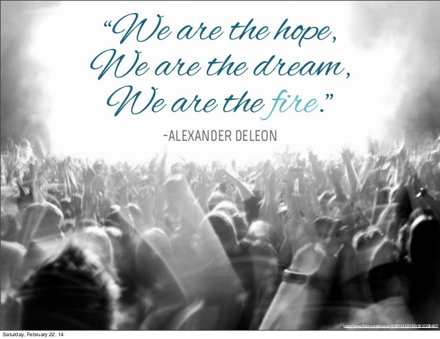 """We are the hope, We are the dream, We are the fire."" -ALEXANDER DELEON  http://www.flickr.com/photos/45409431@N00/81502854..."